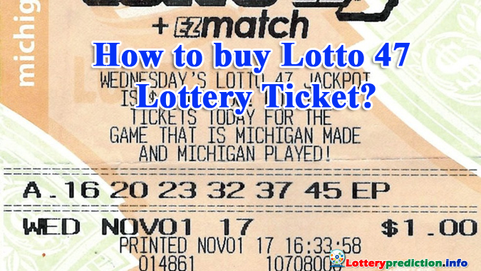 How to buy Lotto 47 Lottery Ticket